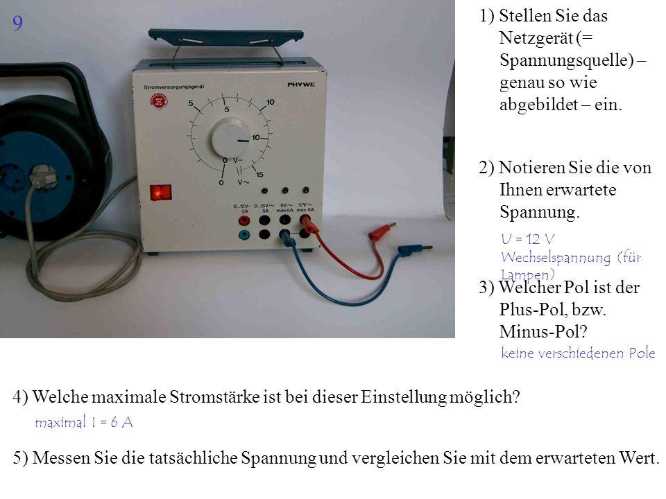 1) Stellen Sie das Netzgerät (= Spannungsquelle) – genau so wie abgebildet – ein. 2) Notieren Sie die von Ihnen erwartete Spannung. 3) Welcher Pol ist