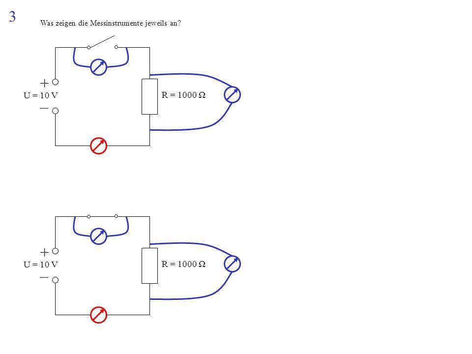 3 Was zeigen die Messinstrumente jeweils an? + – U = 10 V R = 1000 Ω + – U = 10 V R = 1000 Ω