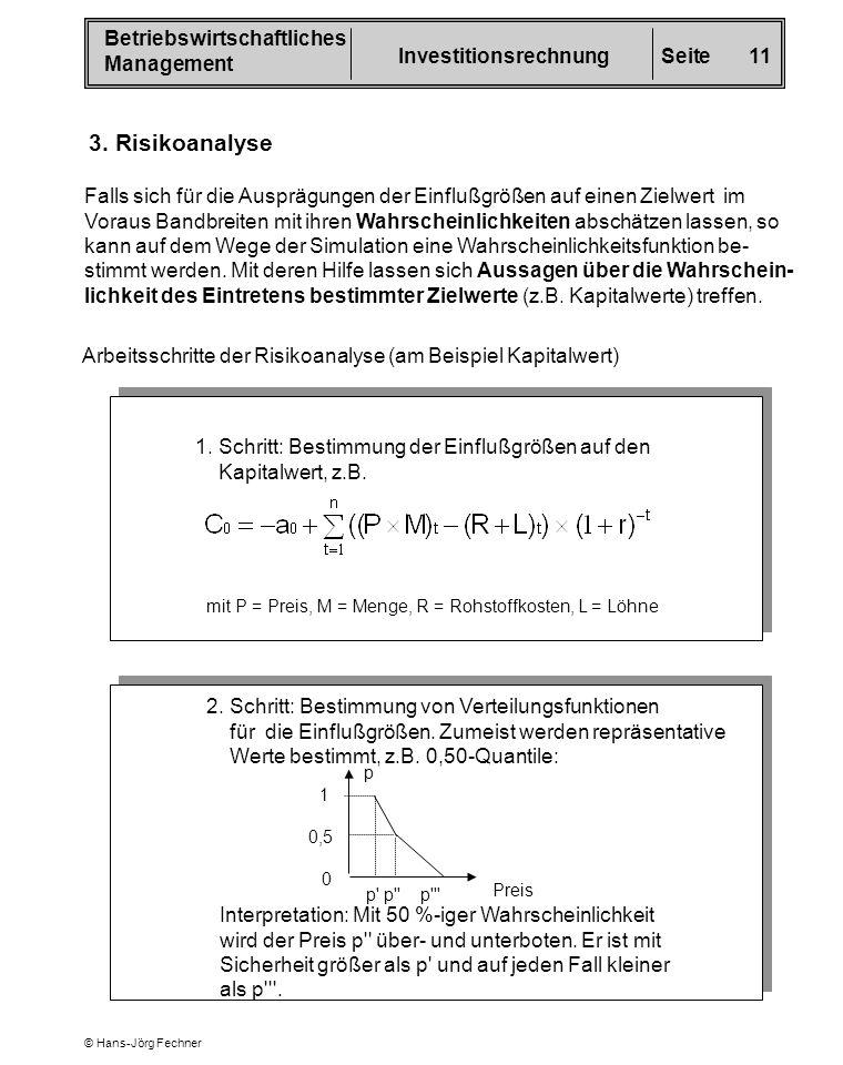 Betriebswirtschaftliches Management InvestitionsrechnungSeite 11 © Hans-Jörg Fechner 3. Risikoanalyse Falls sich für die Ausprägungen der Einflußgröße