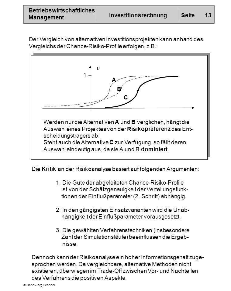 Betriebswirtschaftliches Management InvestitionsrechnungSeite 13 © Hans-Jörg Fechner Der Vergleich von alternativen Investitionsprojekten kann anhand