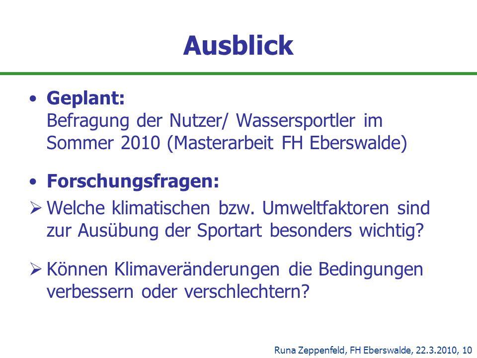 Ausblick Geplant: Befragung der Nutzer/ Wassersportler im Sommer 2010 (Masterarbeit FH Eberswalde) Forschungsfragen: Welche klimatischen bzw. Umweltfa