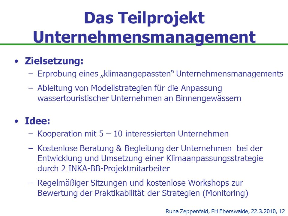 Das Teilprojekt Unternehmensmanagement Zielsetzung: –Erprobung eines klimaangepassten Unternehmensmanagements –Ableitung von Modellstrategien für die