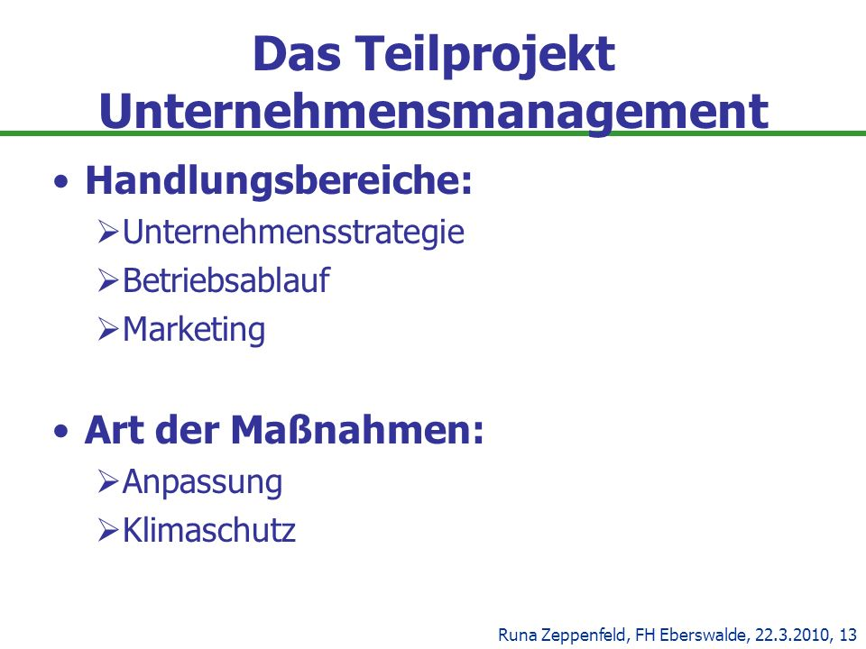 Das Teilprojekt Unternehmensmanagement Handlungsbereiche: Unternehmensstrategie Betriebsablauf Marketing Art der Maßnahmen: Anpassung Klimaschutz Runa