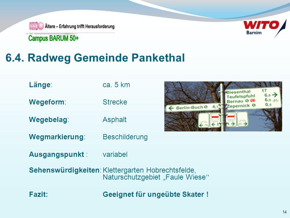 14 Länge:ca. 5 km Wegeform: Strecke Wegebelag: Asphalt Wegmarkierung: Beschilderung Ausgangspunkt : variabel Sehenswürdigkeiten:Klettergarten Hobrecht
