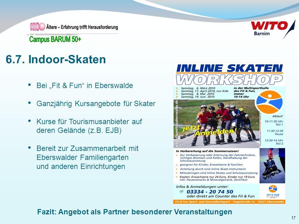 17 Bei Fit & Fun in Eberswalde Ganzjährig Kursangebote für Skater Kurse für Tourismusanbieter auf deren Gelände (z.B. EJB) Bereit zur Zusammenarbeit m