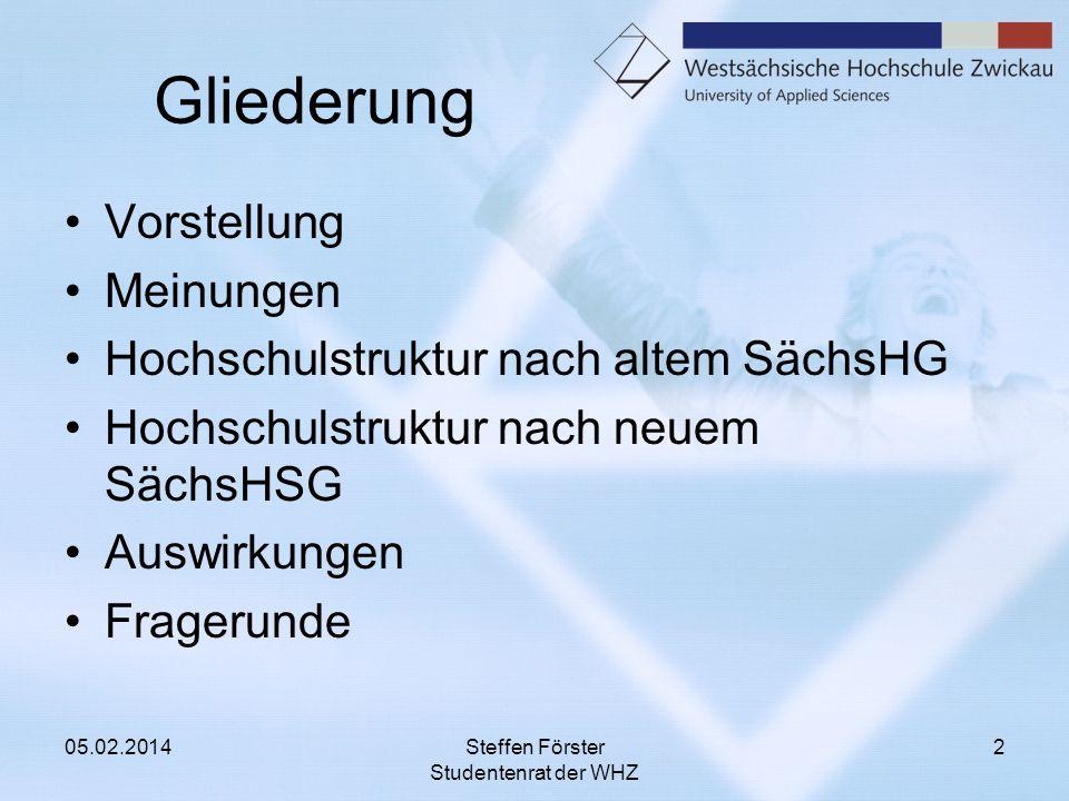 Gliederung Vorstellung Meinungen Hochschulstruktur nach altem SächsHG Hochschulstruktur nach neuem SächsHSG Auswirkungen Fragerunde 05.02.20142Steffen