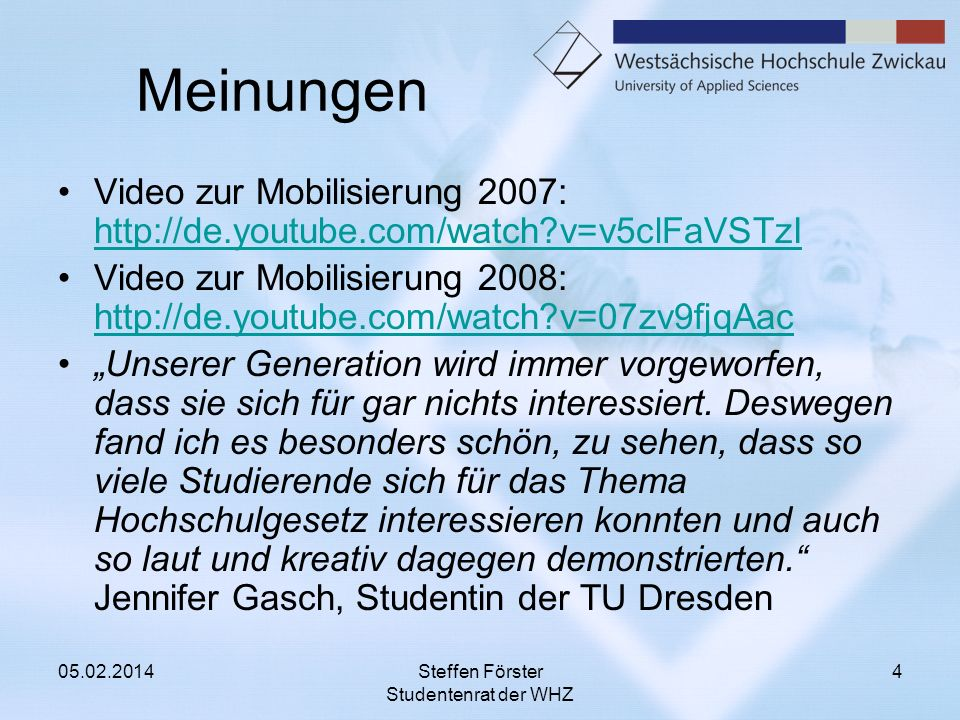 Meinungen Video zur Mobilisierung 2007: http://de.youtube.com/watch?v=v5clFaVSTzI http://de.youtube.com/watch?v=v5clFaVSTzI Video zur Mobilisierung 20