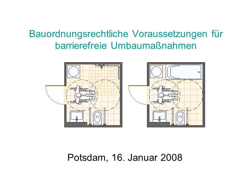 Bauordnungsrechtliche Voraussetzungen für barrierefreie Umbaumaßnahmen Potsdam, 16. Januar 2008