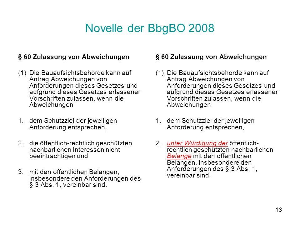 13 Novelle der BbgBO 2008 § 60 Zulassung von Abweichungen (1)Die Bauaufsichtsbehörde kann auf Antrag Abweichungen von Anforderungen dieses Gesetzes und aufgrund dieses Gesetzes erlassener Vorschriften zulassen, wenn die Abweichungen 1.