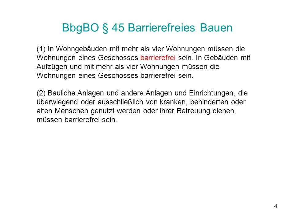 5 BbgBO § 45 Barrierefreies Bauen (3) Bauliche Anlagen und andere Anlagen und Einrichtungen, die für die Öffentlichkeit bestimmt oder allgemein zugänglich sind, müssen in den dem allgemeinen Besucherverkehr dienenden Teilen barrierefrei sein.