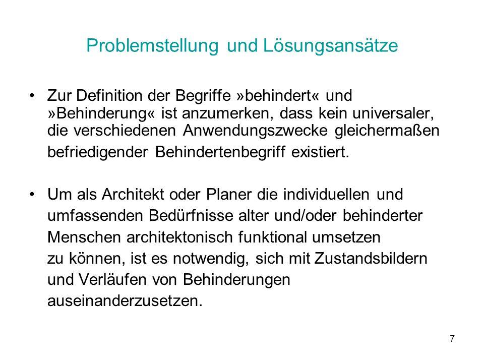 7 Problemstellung und Lösungsansätze Zur Definition der Begriffe »behindert« und »Behinderung« ist anzumerken, dass kein universaler, die verschiedenen Anwendungszwecke gleichermaßen befriedigender Behindertenbegriff existiert.