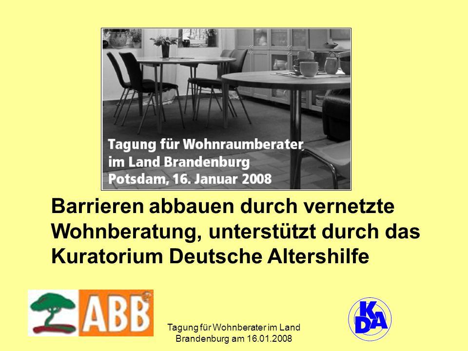 Tagung für Wohnberater im Land Brandenburg am 16.01.2008 Barrieren abbauen durch vernetzte Wohnberatung, unterstützt durch das Kuratorium Deutsche Altershilfe