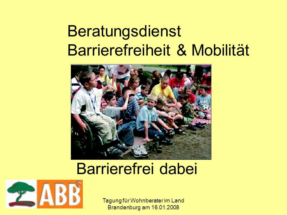 Tagung für Wohnberater im Land Brandenburg am 16.01.2008 Beratungsdienst Barrierefreiheit & Mobilität Barrierefrei dabei
