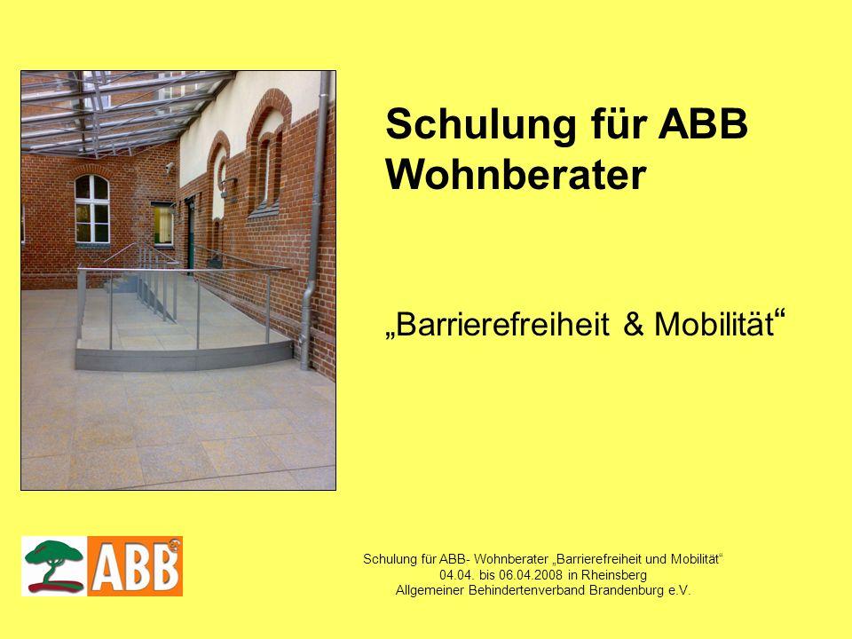 Schulung für ABB- Wohnberater Barrierefreiheit und Mobilität 04.04. bis 06.04.2008 in Rheinsberg Allgemeiner Behindertenverband Brandenburg e.V. Schul