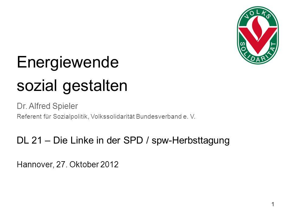 1 Energiewende sozial gestalten Dr. Alfred Spieler Referent für Sozialpolitik, Volkssolidarität Bundesverband e. V. DL 21 – Die Linke in der SPD / spw