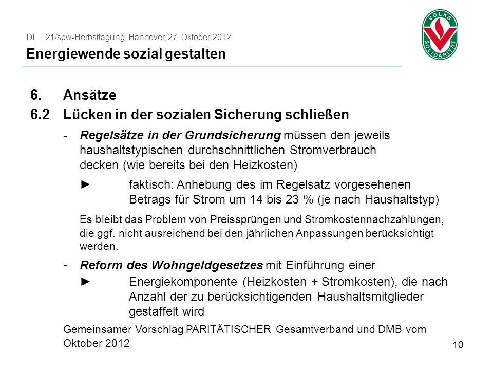 10 6.Ansätze 6.2Lücken in der sozialen Sicherung schließen -Regelsätze in der Grundsicherung müssen den jeweils haushaltstypischen durchschnittlichen