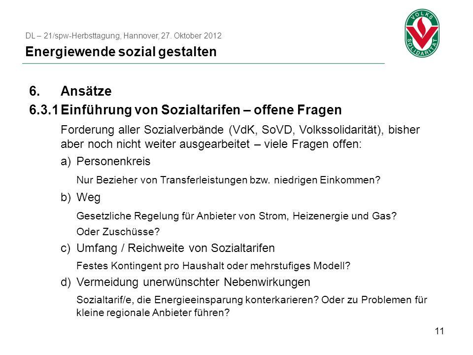 11 6.Ansätze 6.3.1Einführung von Sozialtarifen – offene Fragen Forderung aller Sozialverbände (VdK, SoVD, Volkssolidarität), bisher aber noch nicht we