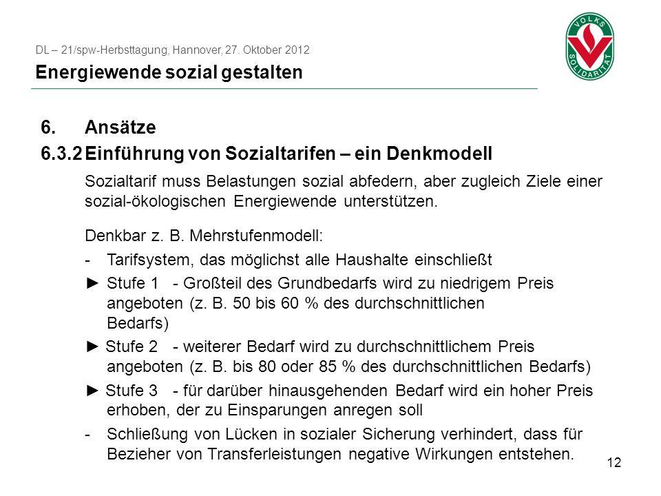 12 6.Ansätze 6.3.2Einführung von Sozialtarifen – ein Denkmodell Sozialtarif muss Belastungen sozial abfedern, aber zugleich Ziele einer sozial-ökologi