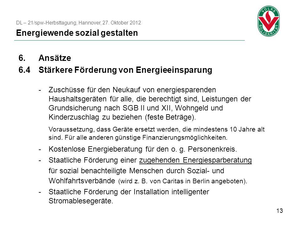 13 6.Ansätze 6.4Stärkere Förderung von Energieeinsparung -Zuschüsse für den Neukauf von energiesparenden Haushaltsgeräten für alle, die berechtigt sind, Leistungen der Grundsicherung nach SGB II und XII, Wohngeld und Kinderzuschlag zu beziehen (feste Beträge).