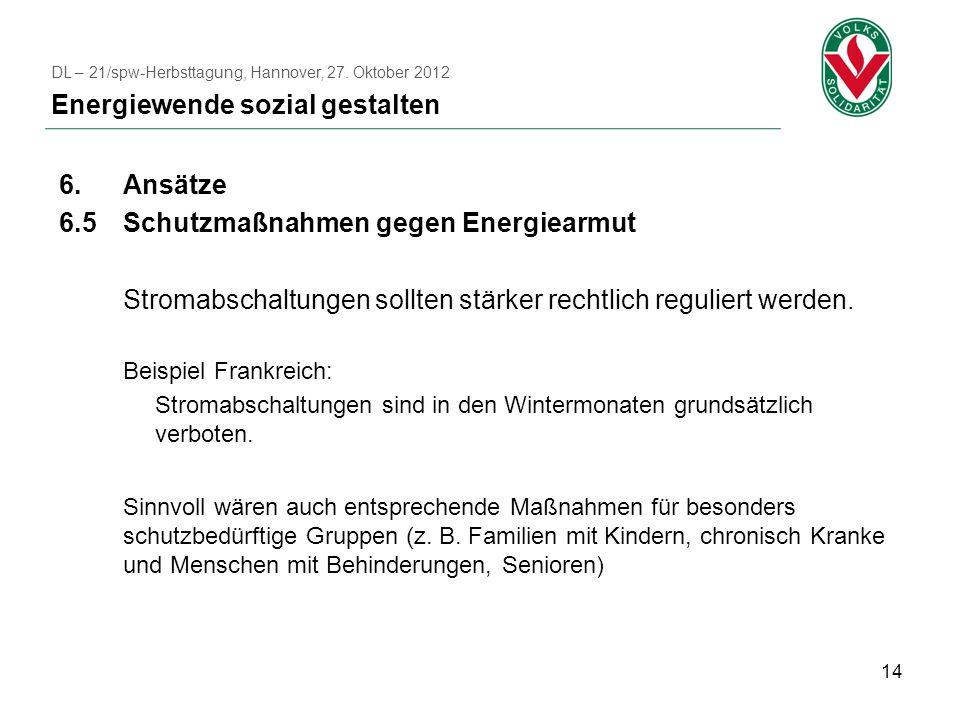 14 6.Ansätze 6.5Schutzmaßnahmen gegen Energiearmut Stromabschaltungen sollten stärker rechtlich reguliert werden.