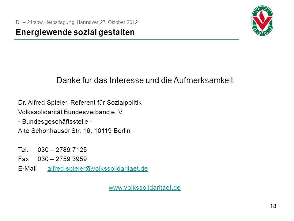 18 Danke für das Interesse und die Aufmerksamkeit Dr. Alfred Spieler, Referent für Sozialpolitik Volkssolidarität Bundesverband e. V. - Bundesgeschäft