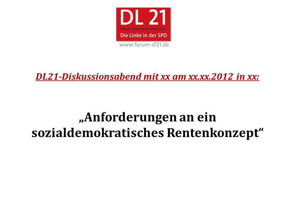 DL21-Diskussionsabend mit xx am xx.xx.2012 in xx: Anforderungen an ein sozialdemokratisches Rentenkonzept