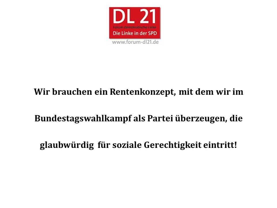Wir brauchen ein Rentenkonzept, mit dem wir im Bundestagswahlkampf als Partei überzeugen, die glaubwürdig für soziale Gerechtigkeit eintritt!