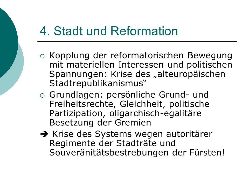 4. Stadt und Reformation Kopplung der reformatorischen Bewegung mit materiellen Interessen und politischen Spannungen: Krise des alteuropäischen Stadt