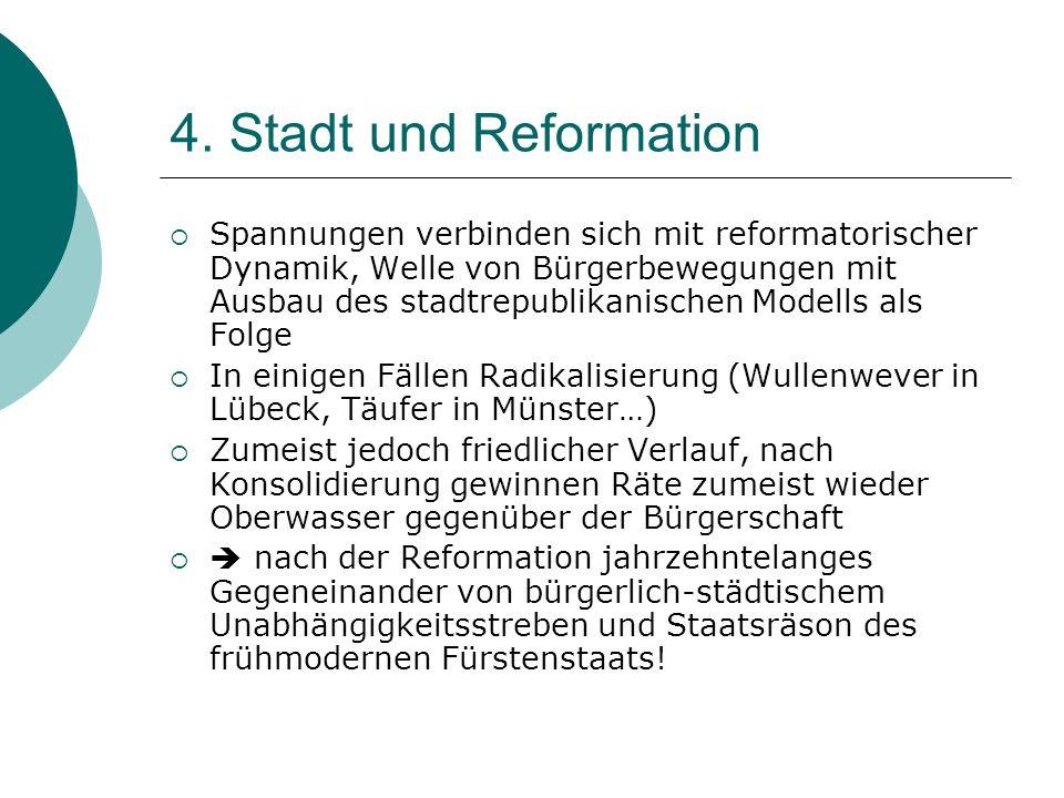 4. Stadt und Reformation Spannungen verbinden sich mit reformatorischer Dynamik, Welle von Bürgerbewegungen mit Ausbau des stadtrepublikanischen Model