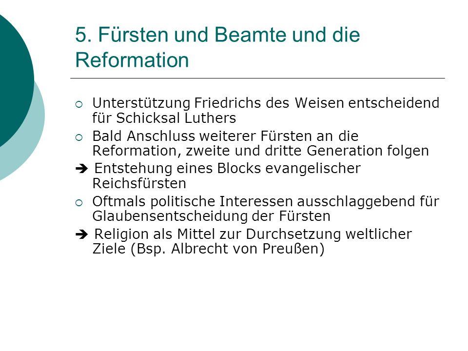 5. Fürsten und Beamte und die Reformation Unterstützung Friedrichs des Weisen entscheidend für Schicksal Luthers Bald Anschluss weiterer Fürsten an di