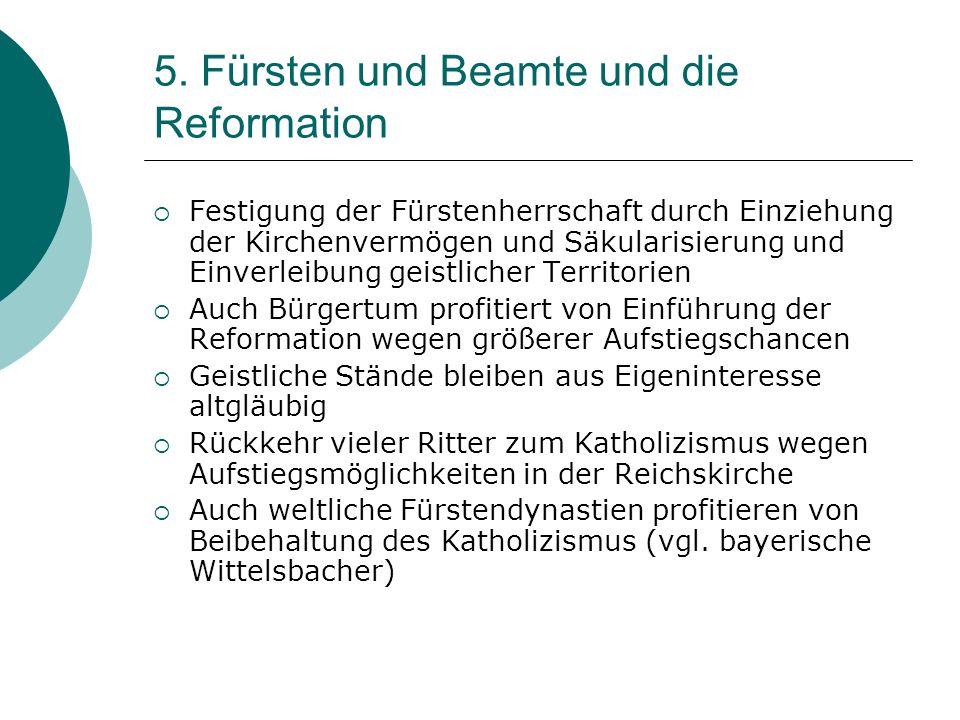 5. Fürsten und Beamte und die Reformation Festigung der Fürstenherrschaft durch Einziehung der Kirchenvermögen und Säkularisierung und Einverleibung g