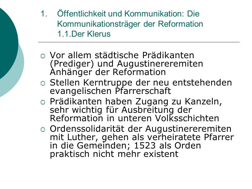 1.Öffentlichkeit und Kommunikation: Die Kommunikationsträger der Reformation 1.1.Der Klerus Vor allem städtische Prädikanten (Prediger) und Augustiner