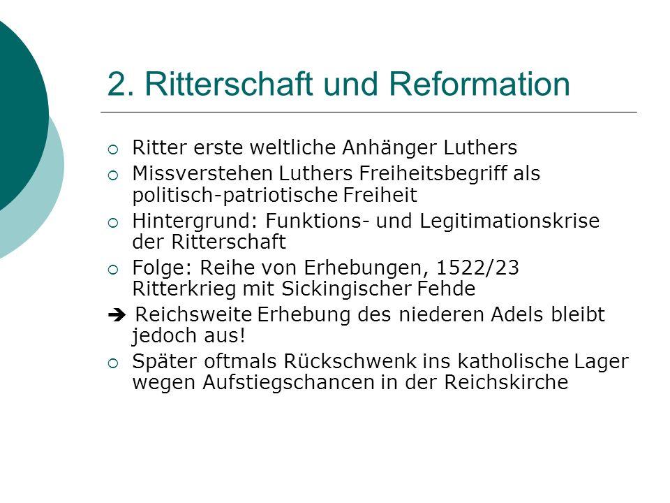 2. Ritterschaft und Reformation Ritter erste weltliche Anhänger Luthers Missverstehen Luthers Freiheitsbegriff als politisch-patriotische Freiheit Hin