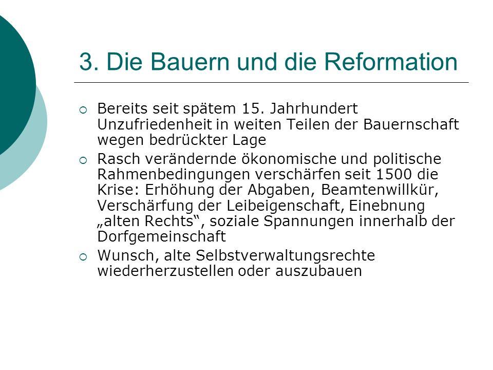 3. Die Bauern und die Reformation Bereits seit spätem 15. Jahrhundert Unzufriedenheit in weiten Teilen der Bauernschaft wegen bedrückter Lage Rasch ve