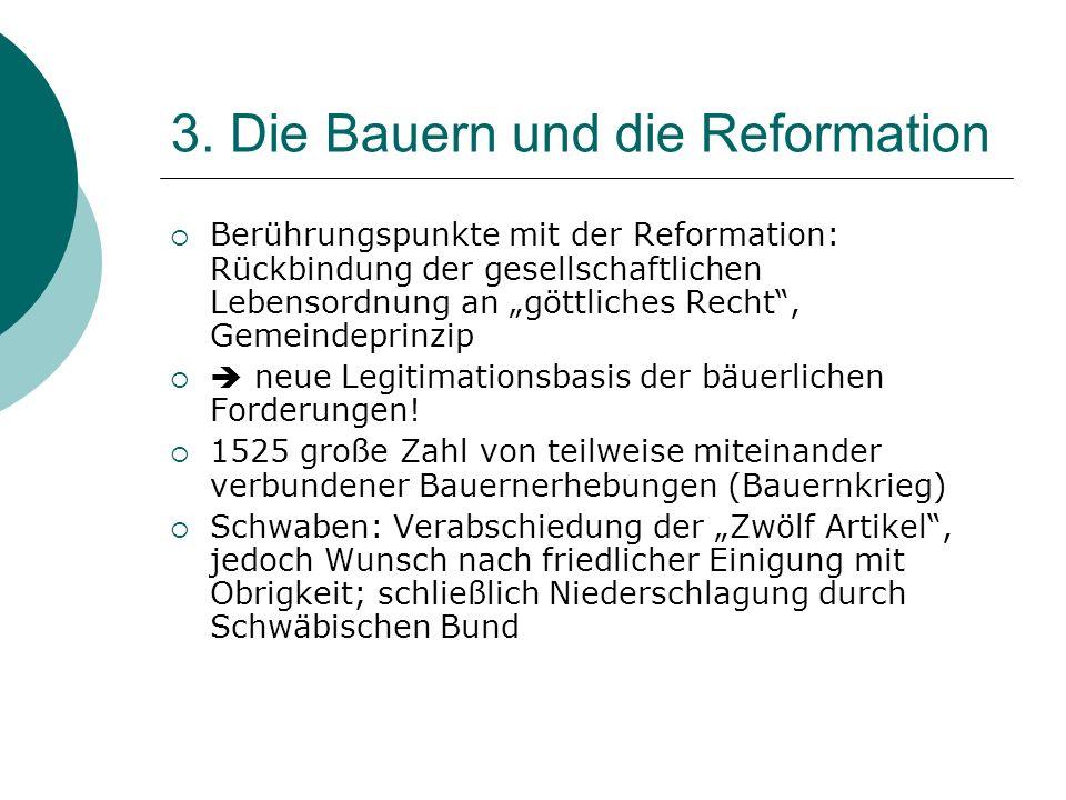 3. Die Bauern und die Reformation Berührungspunkte mit der Reformation: Rückbindung der gesellschaftlichen Lebensordnung an göttliches Recht, Gemeinde