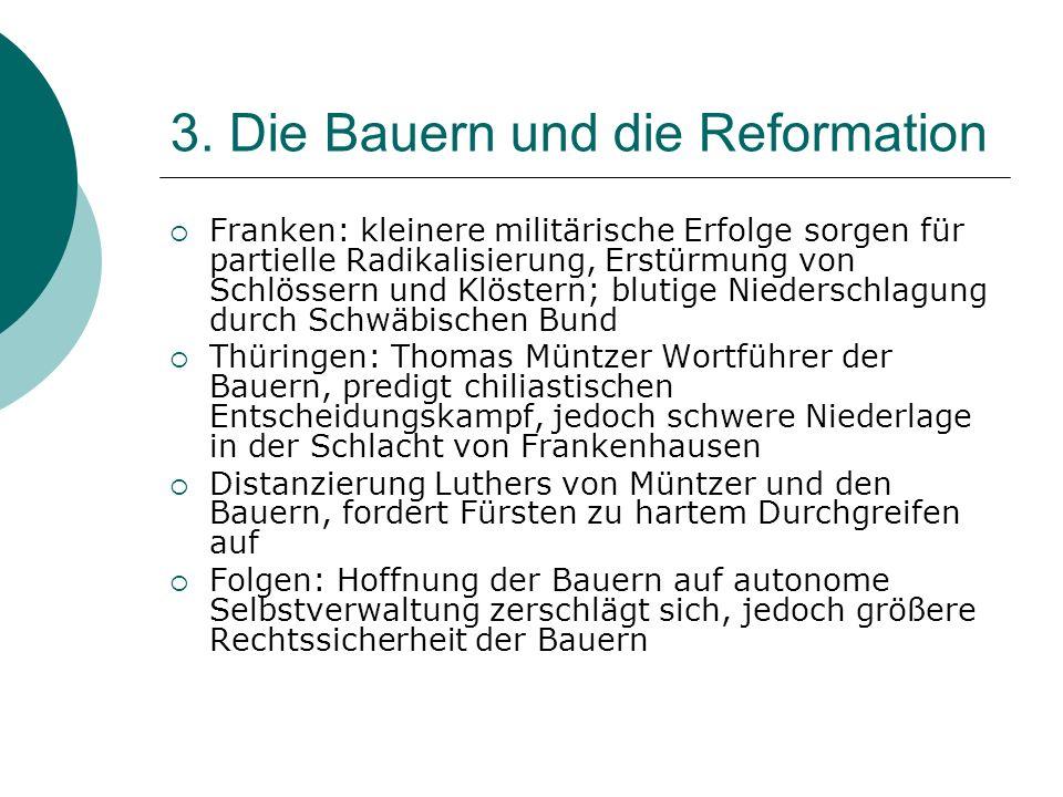 3. Die Bauern und die Reformation Franken: kleinere militärische Erfolge sorgen für partielle Radikalisierung, Erstürmung von Schlössern und Klöstern;