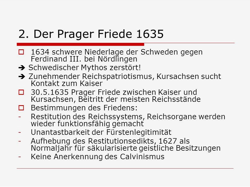 2. Der Prager Friede 1635 1634 schwere Niederlage der Schweden gegen Ferdinand III. bei Nördlingen Schwedischer Mythos zerstört! Zunehmender Reichspat