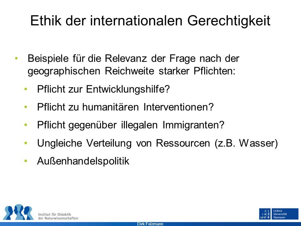 Dirk Felzmann Ethik der internationalen Gerechtigkeit Beispiele für die Relevanz der Frage nach der geographischen Reichweite starker Pflichten: Pflic