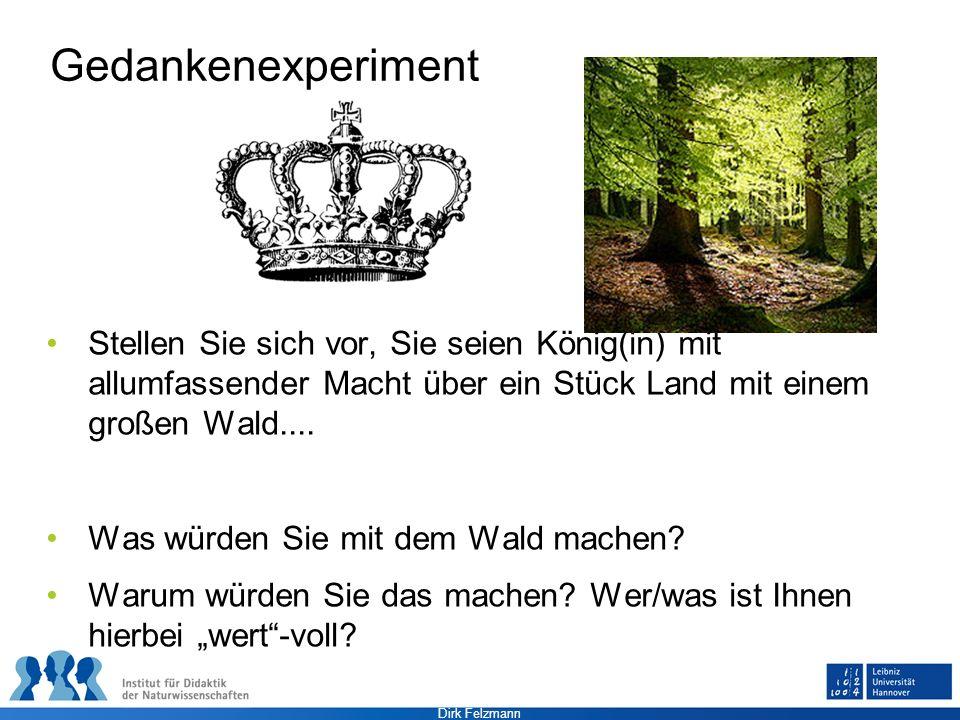 Dirk Felzmann Gedankenexperiment Stellen Sie sich vor, Sie seien König(in) mit allumfassender Macht über ein Stück Land mit einem großen Wald.... Was