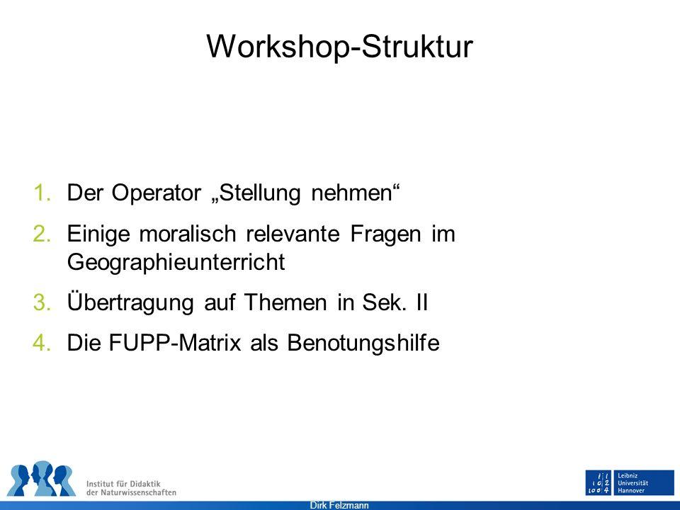 Dirk Felzmann Workshop-Struktur 1.Der Operator Stellung nehmen 2.Einige moralisch relevante Fragen im Geographieunterricht 3.Übertragung auf Themen in