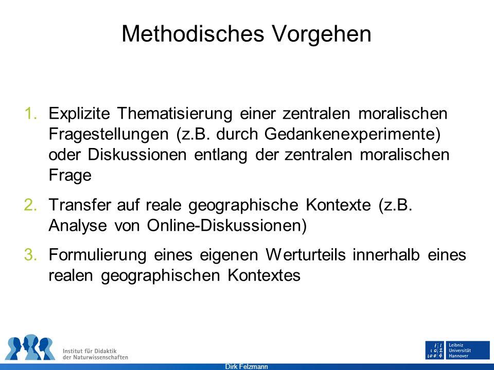 Dirk Felzmann Methodisches Vorgehen 1.Explizite Thematisierung einer zentralen moralischen Fragestellungen (z.B. durch Gedankenexperimente) oder Disku