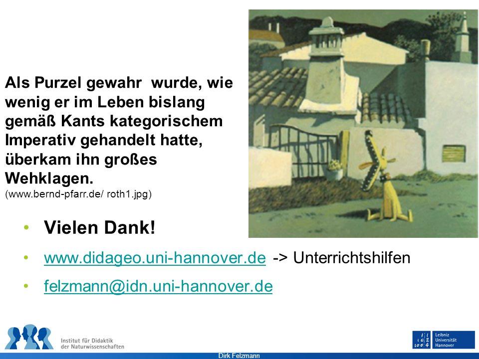 Dirk Felzmann Vielen Dank! www.didageo.uni-hannover.de -> Unterrichtshilfenwww.didageo.uni-hannover.de felzmann@idn.uni-hannover.de Als Purzel gewahr