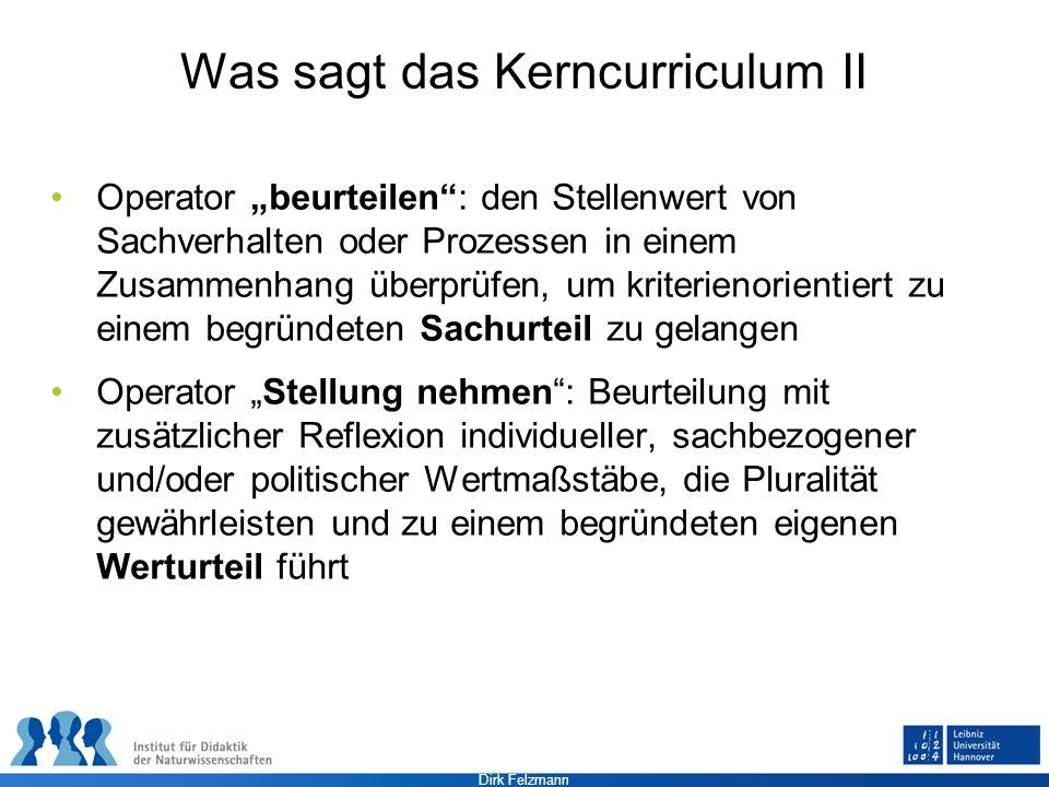 Dirk Felzmann Was sagt das Kerncurriculum II Operator beurteilen: den Stellenwert von Sachverhalten oder Prozessen in einem Zusammenhang überprüfen, u