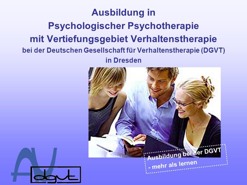 Ausbildung in Psychologischer Psychotherapie mit Vertiefungsgebiet Verhaltenstherapie bei der Deutschen Gesellschaft für Verhaltenstherapie (DGVT) in