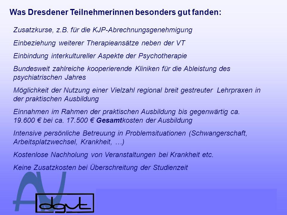 Was Dresdener Teilnehmerinnen besonders gut fanden: Zusatzkurse, z.B. für die KJP-Abrechnungsgenehmigung Einbeziehung weiterer Therapieansätze neben d