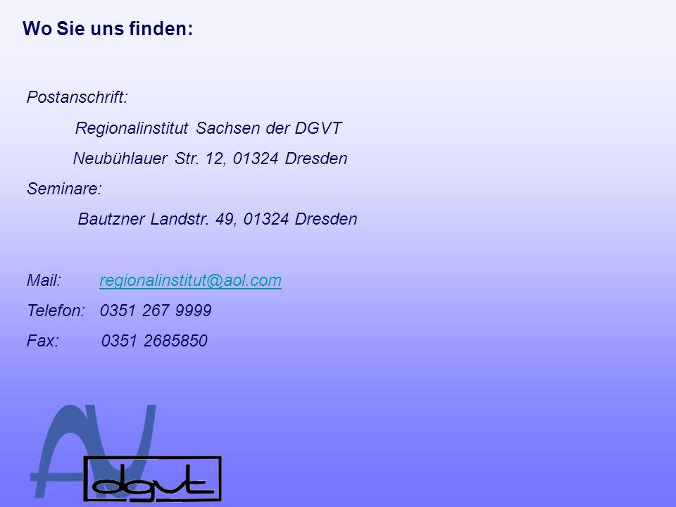 Wo Sie uns finden: Postanschrift: Regionalinstitut Sachsen der DGVT Neubühlauer Str. 12, 01324 Dresden Seminare: Bautzner Landstr. 49, 01324 Dresden M