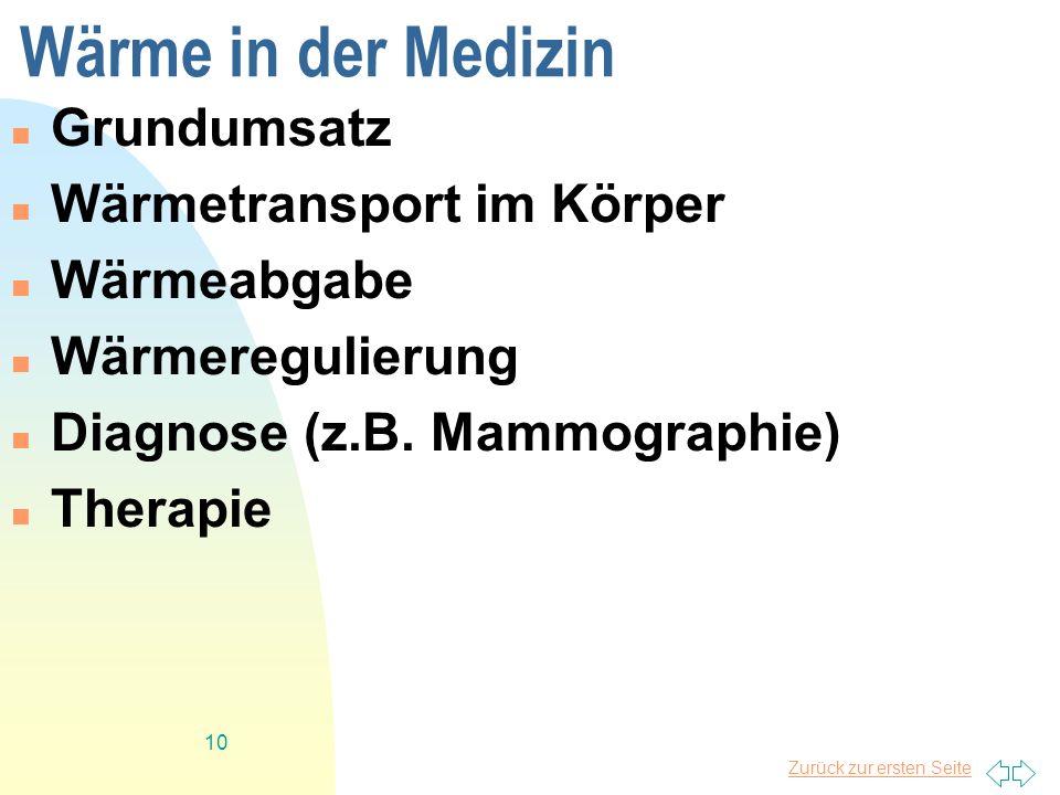 Zurück zur ersten Seite 10 Wärme in der Medizin Grundumsatz Wärmetransport im Körper Wärmeabgabe Wärmeregulierung Diagnose (z.B. Mammographie) Therapi