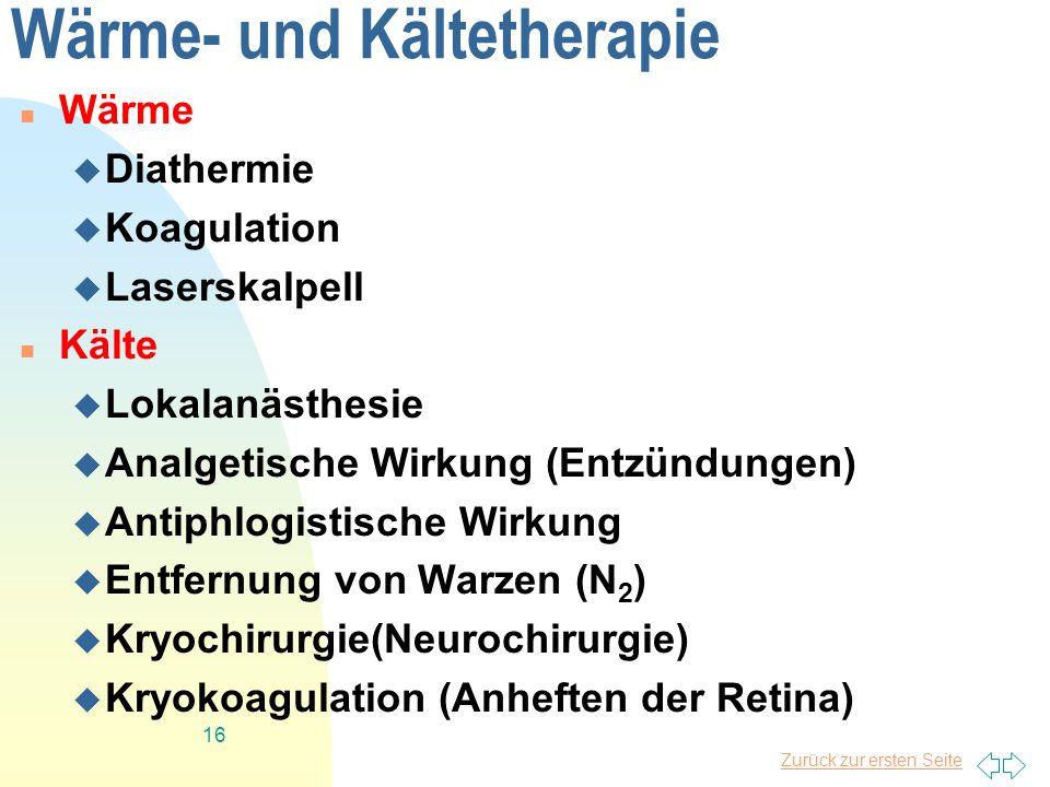 Zurück zur ersten Seite 16 Wärme- und Kältetherapie Wärme Diathermie Koagulation Laserskalpell Kälte Lokalanästhesie Analgetische Wirkung (Entzündunge