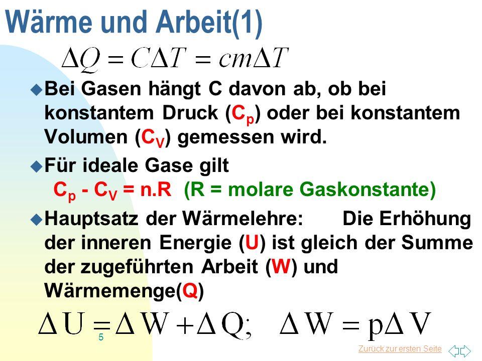 Zurück zur ersten Seite 5 Wärme und Arbeit(1) Bei Gasen hängt C davon ab, ob bei konstantem Druck (C p ) oder bei konstantem Volumen (C V ) gemessen w