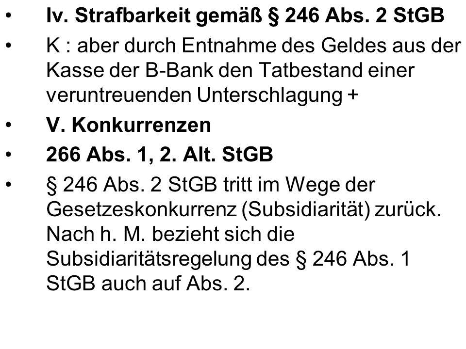 Iv. Strafbarkeit gemäß § 246 Abs. 2 StGB K : aber durch Entnahme des Geldes aus der Kasse der B-Bank den Tatbestand einer veruntreuenden Unterschlagun